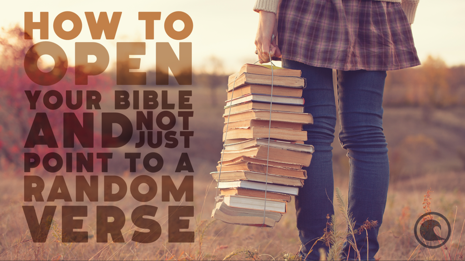 How To Open Your Bible And Not Just Point To A Random Verse