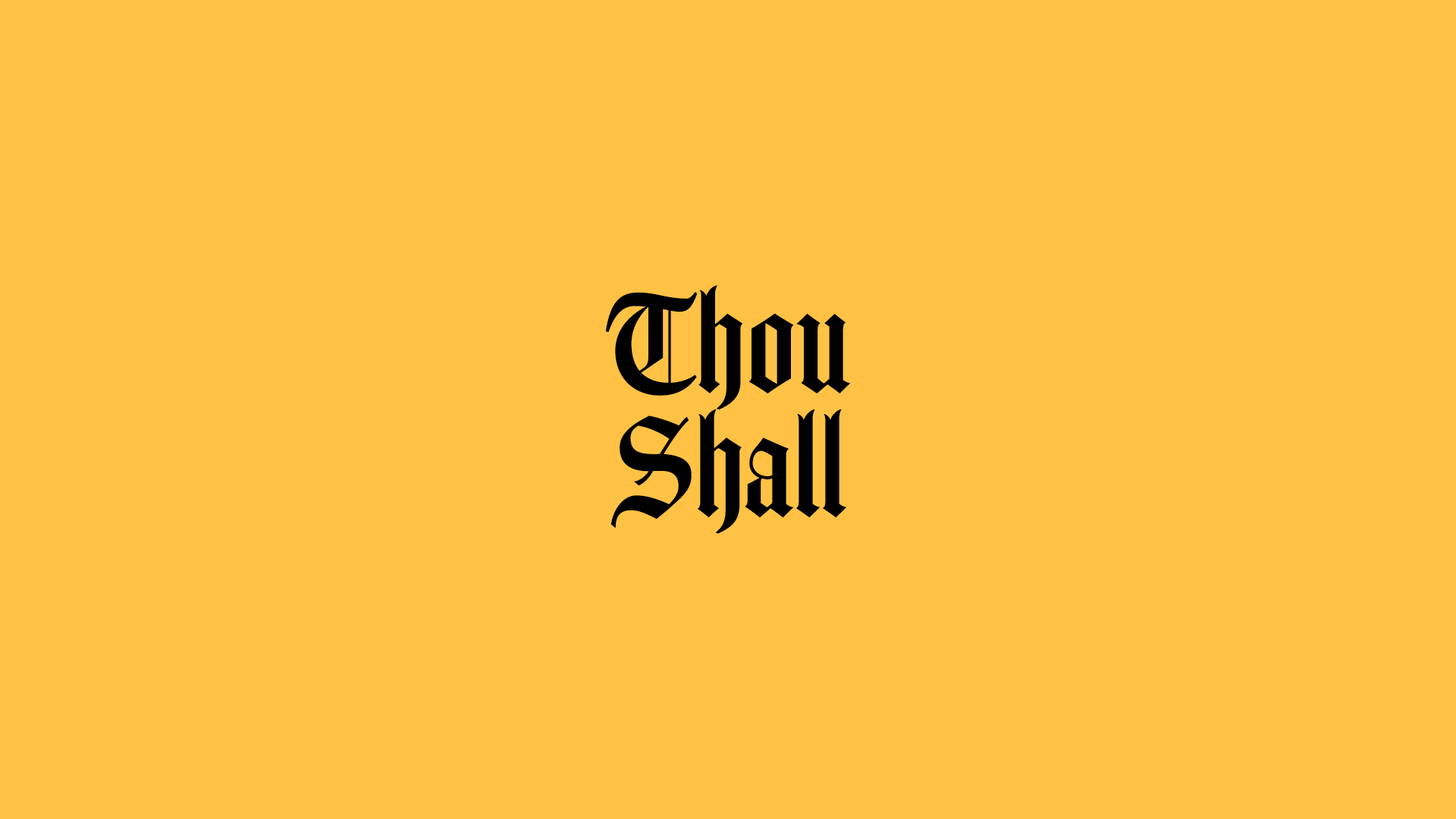 Thou Shall = Because I Love You