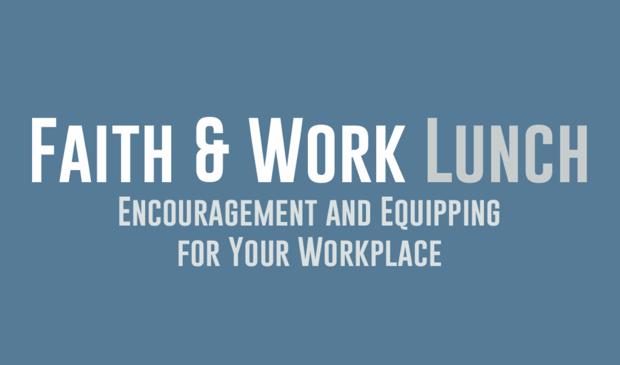 Faith & Work Lunch: Leading Through Crisis
