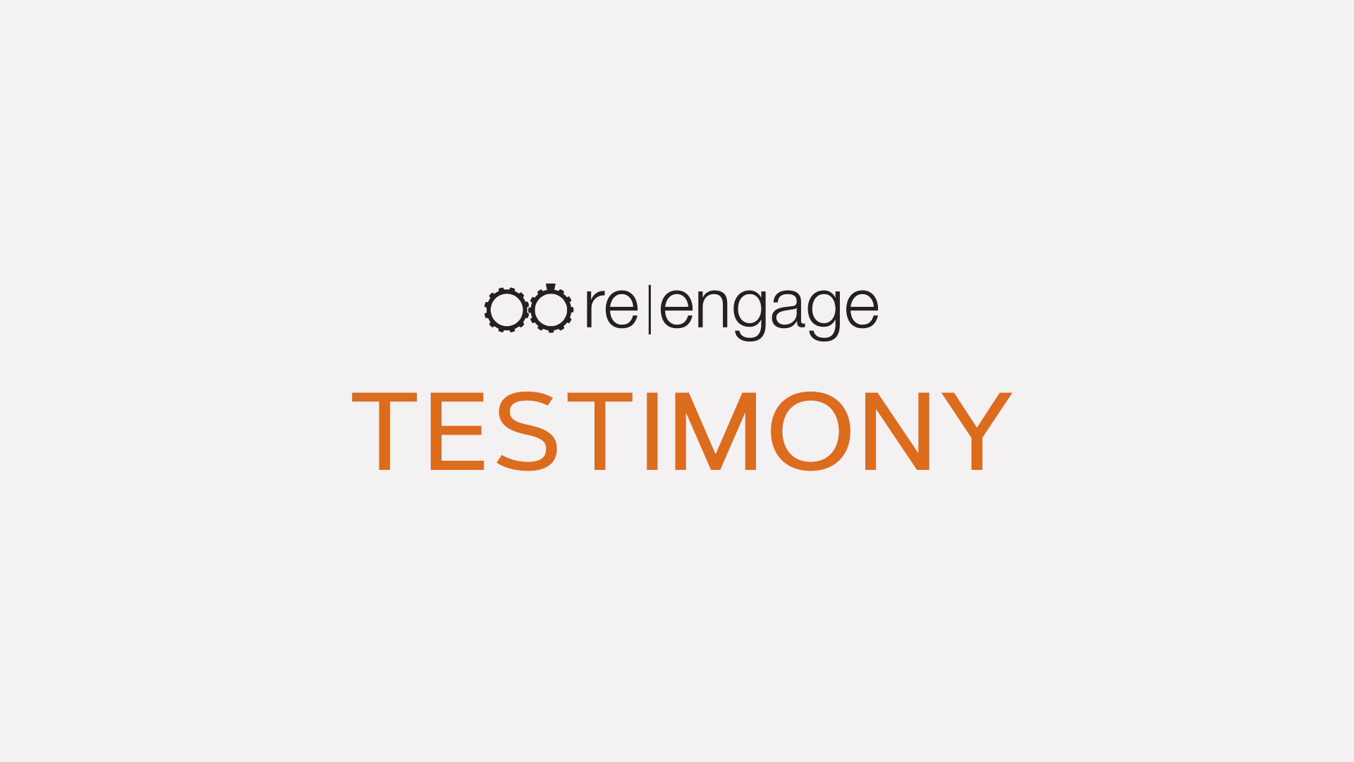 Re|Engage Large Group Testimony
