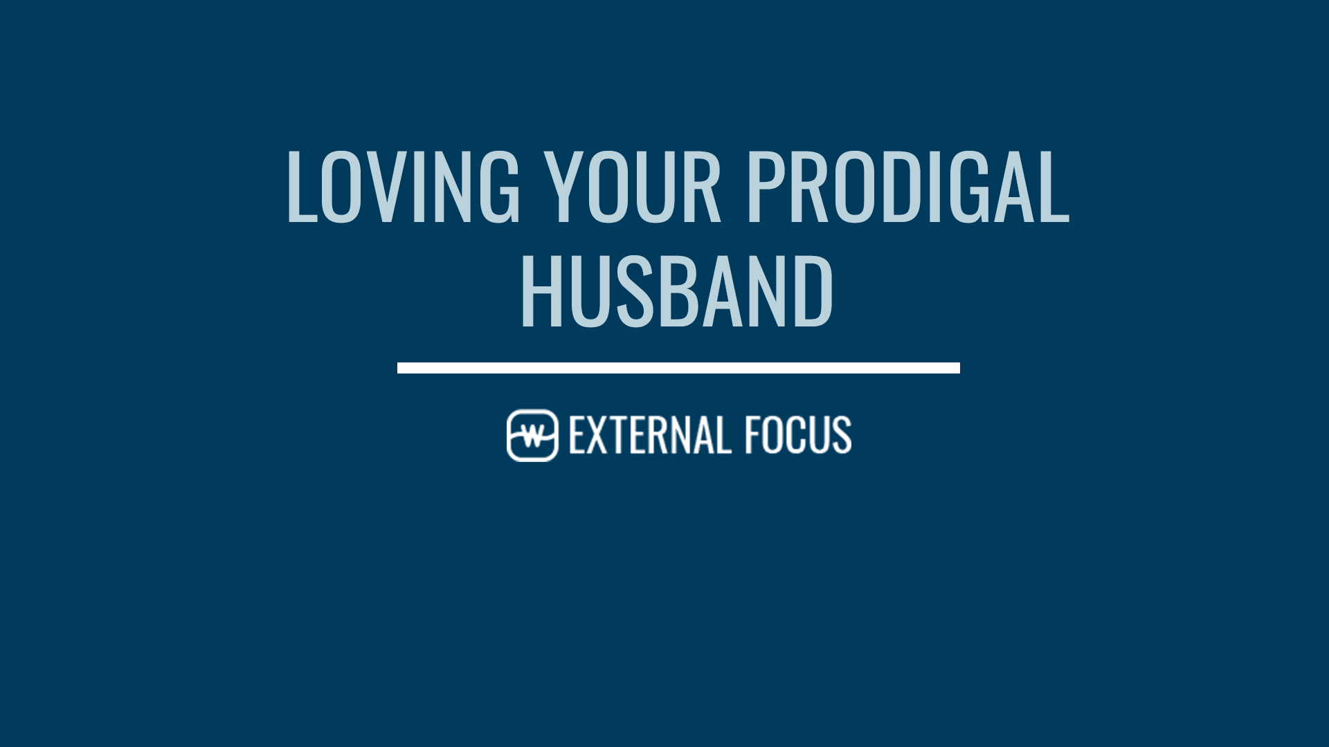 Loving Your Prodigal Husband