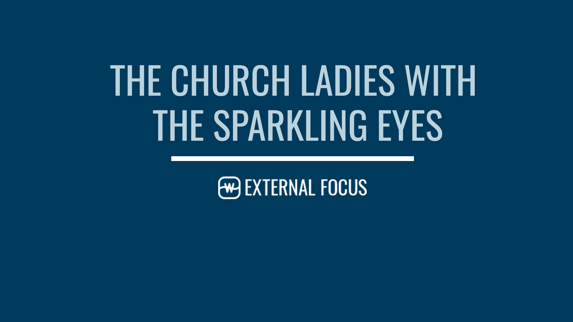 The Church Ladies with the Sparkling Eyes