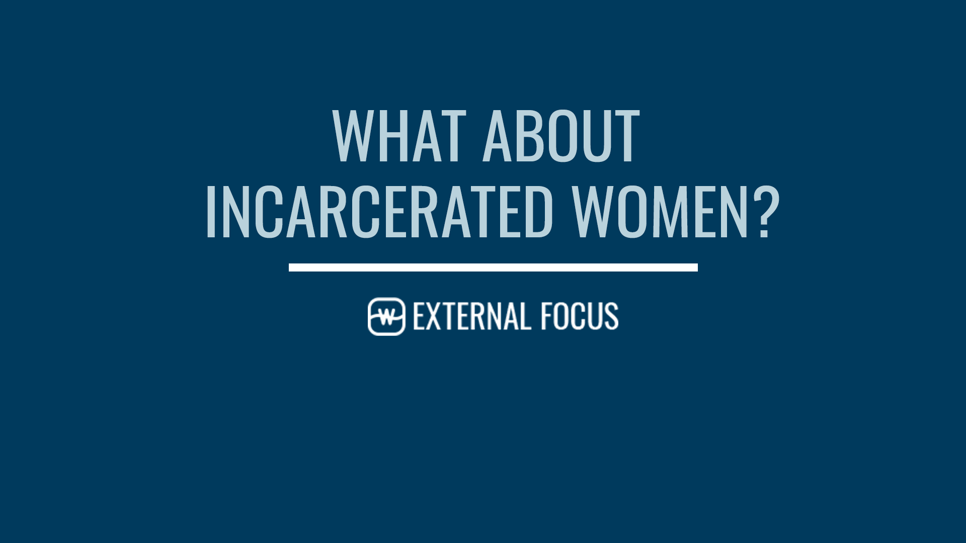 What About Incarcerated Women?