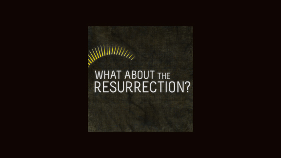What About the Resurrection?