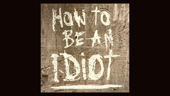 How to be an Idiot: Fail to Learn from Your Own Mistakes