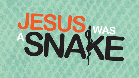 Jesus was a Snake