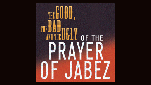 The Prayer of Jabez: The Good, the Bad, and the Ugly, part 2
