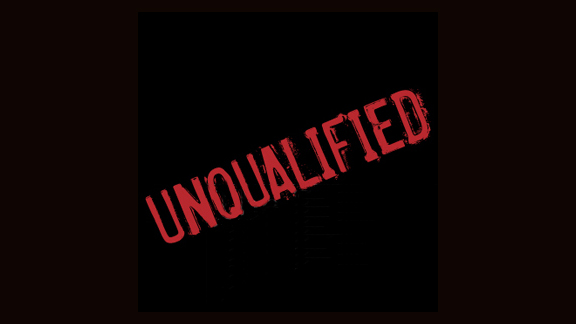 Unqualified: The Excuses We Hide Behind, part 1