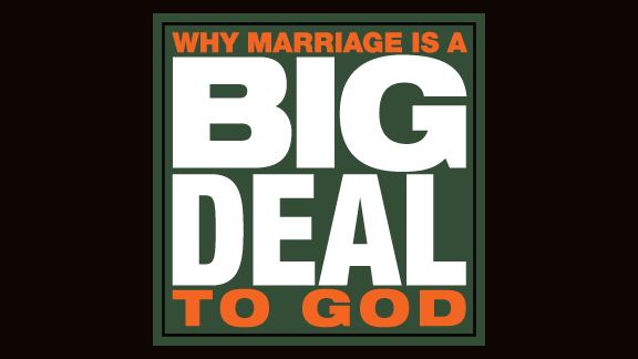 Why Marriage is a Big Deal to God, part 1