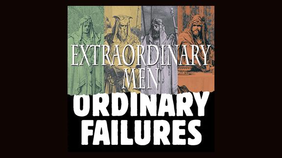 Extraordinary Men, Ordinary Failures: King Rehoboam